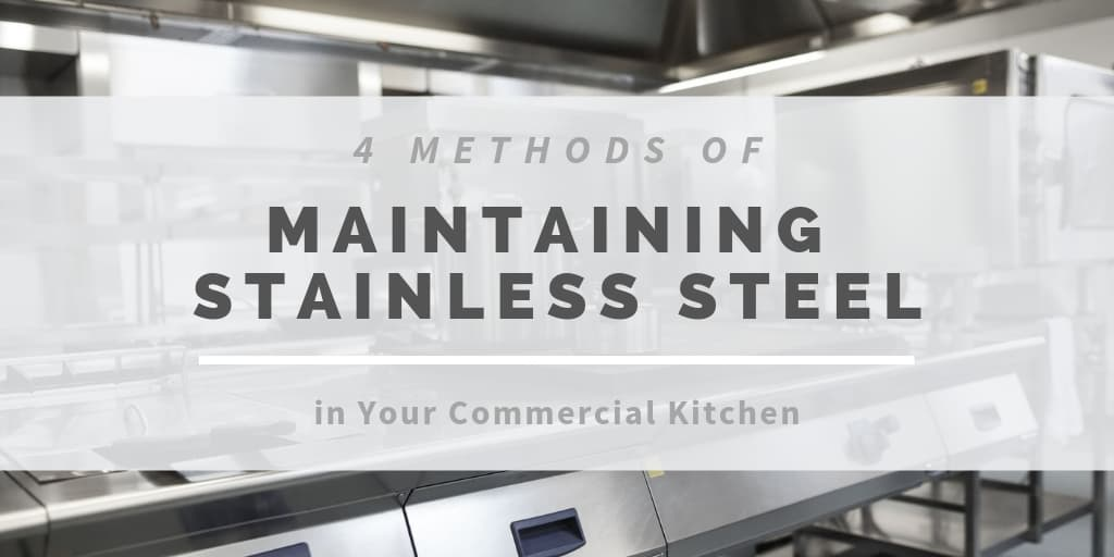 4 Methods of Maintaining Stainless Steel in Your Commercial Kitchen