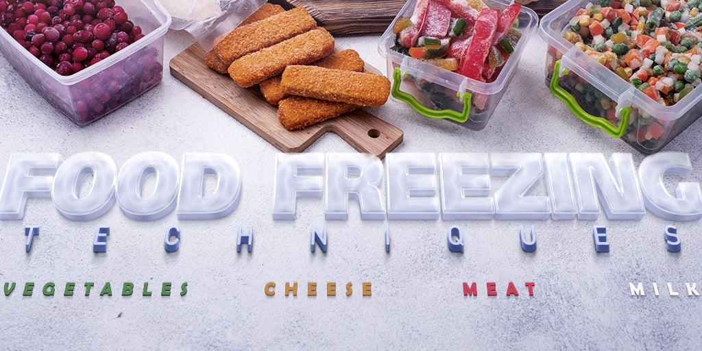 Food Freezing Techniques: Vegetables, Cheese, Meat and Milk