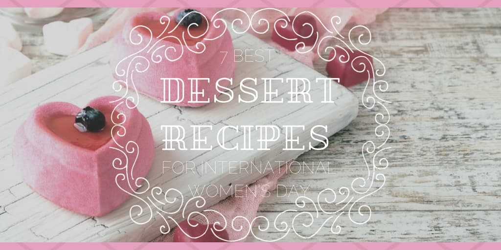 7 Best Dessert Recipes by Chefs for International Women's Day