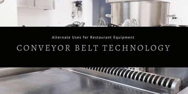 Alternate Uses for Restaurant Equipment - Conveyor Belt Technology
