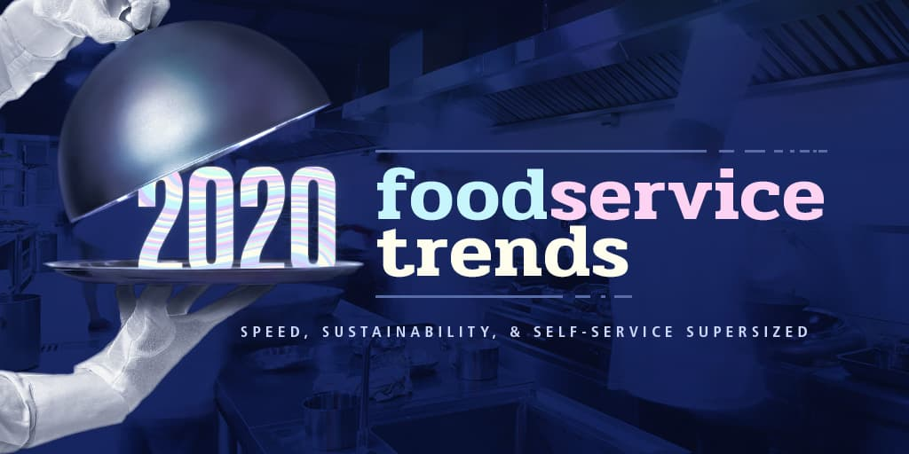 Four Major 2020 Foodservice Trends That You Need to Know About