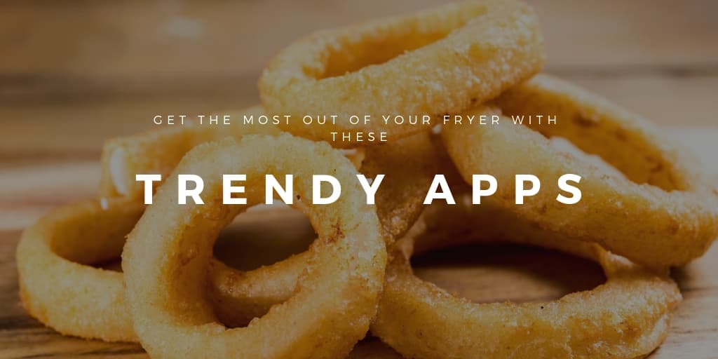 Get The Most Out Of Your Fryer With These Trendy Apps