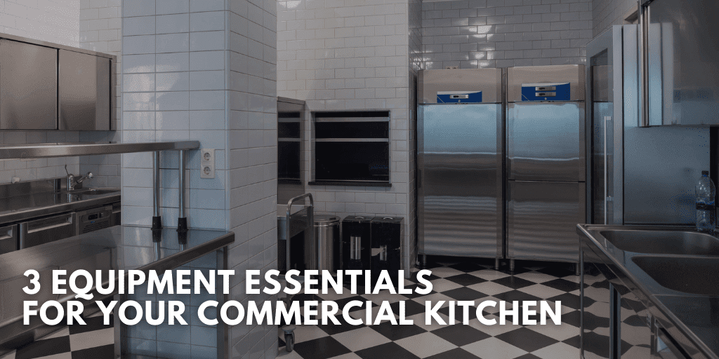 3 Equipment Essentials for Your Commercial Kitchen