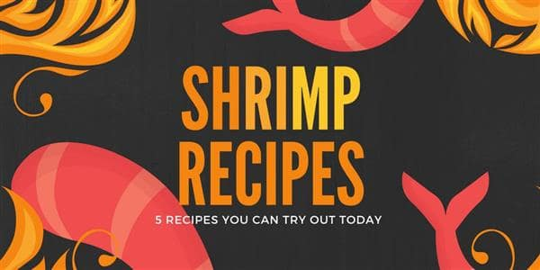 5 Shrimp Recipes You Can Try Out Today