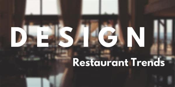 Top 6 Restaurant Design Trends