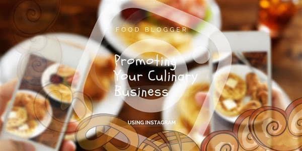 Promoting Your Culinary Business Using Instagram