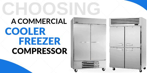 Choosing a Commercial Cooler/Freezer Compressor