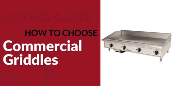 Buying Guide: How to Choose Griddles for Your Foodservice Establishment