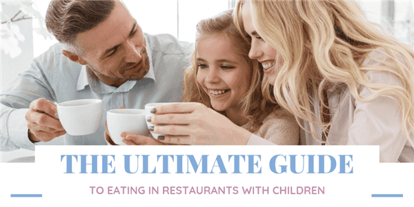 The Ultimate Guide to Eating in Restaurants with Children
