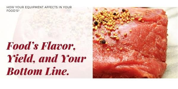 How Your Equipment Affects Your Food's Flavor, Yield, and Your Bottom Line