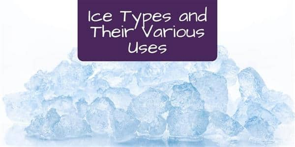 Ice Types and Their Various Uses