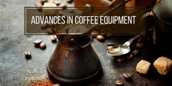 Advances in Coffee Equipment