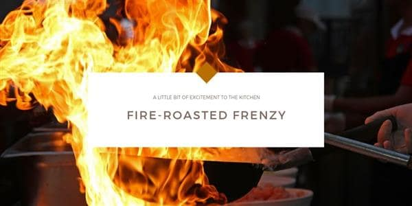 Fire-Roasted Frenzy!