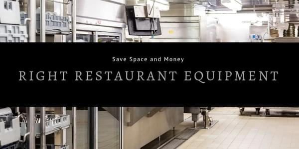 Save Space and Money with the Right Restaurant Equipment
