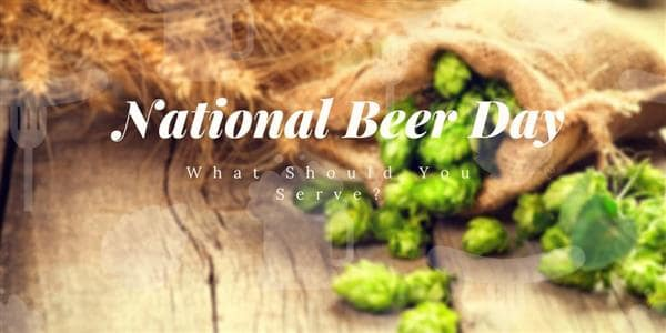 What Should You Serve for National Beer Day in Your Restaurant?