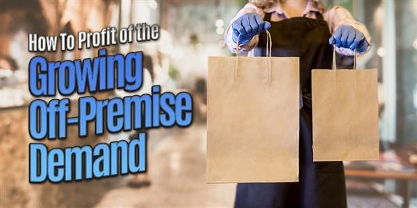 How To Profit of the Growing Off-Premise Demand