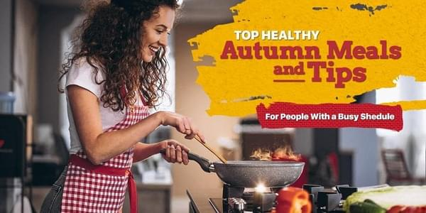 Top Healthy Autumn Meals and Tips For People With A Busy Schedule