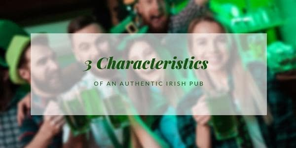 3 Characteristics of an Authentic Irish Pub