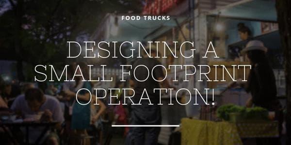 Food Trucks: Designing a Small Footprint Operation