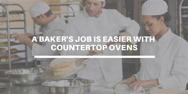 A Baker's Job Is Easier With Countertop Ovens