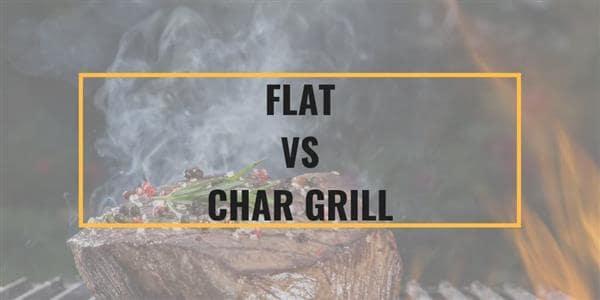 Flat vs Char Grill