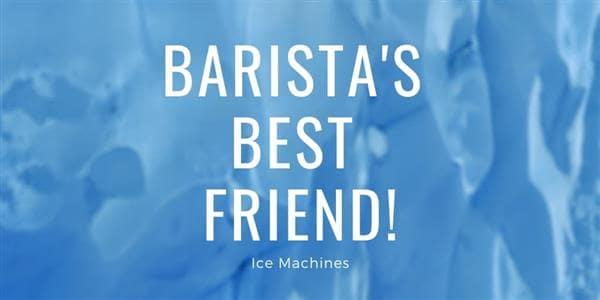 Ice Machines Are a Barista's Best Friend
