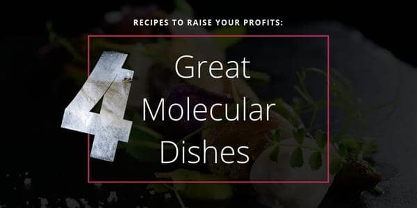 Recipes to Raise Your Profits: Four Great Molecular Dishes