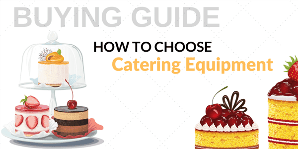 Buying Guide: How to Choose Catering Equipment for Your Foodservice Establishment