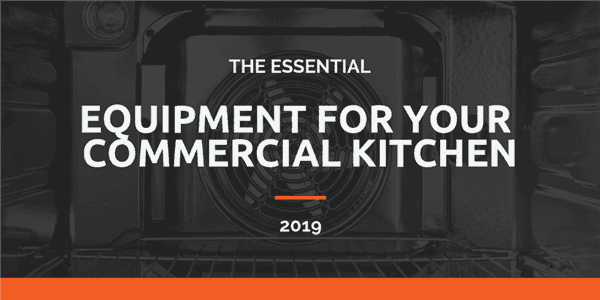 The Essential Equipment For Your Commercial Kitchen in 2021