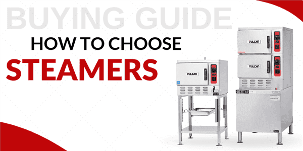 Buying Guide: How to Choose Steamers for Your Foodservice Establishment