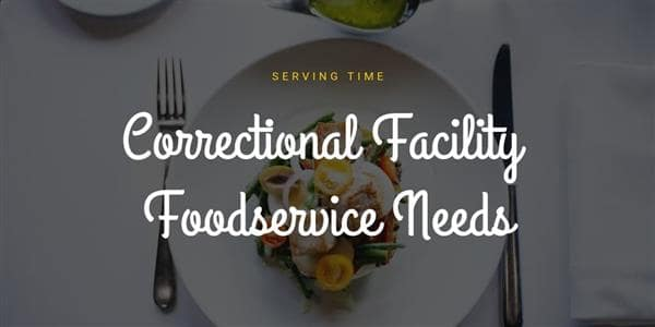 Serving Time: Correctional Facility Foodservice Needs