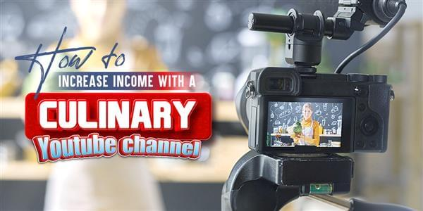 How to Increase the Income of Your Restaurant with a Culinary Youtube Channel