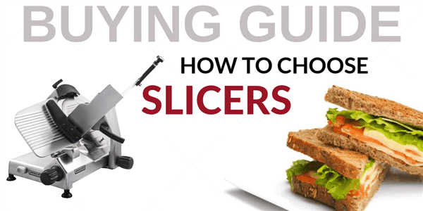 Buying Guide: How to Choose Slicers for Your Foodservice Establishment