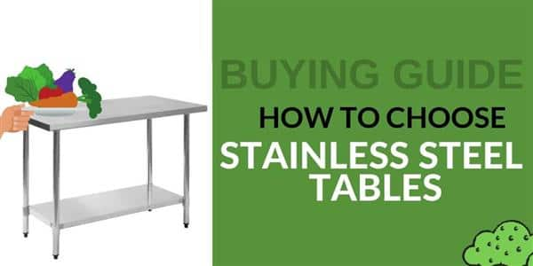 Buying Guide: How to Choose Stainless Steel Tables for Your Foodservice Establishment