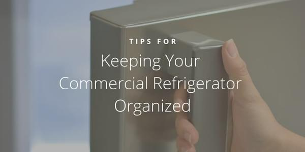 Tips for Keeping Your Commercial Refrigerator Organized