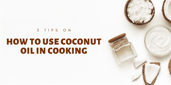 3 Tips on How to Use Coconut Oil in Cooking
