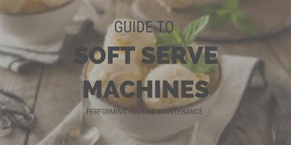 Soft Serve Machines: Performing Routine Maintenance