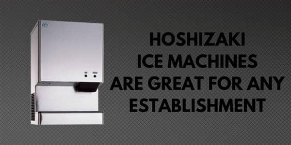Hoshizaki Ice Machines Are Great for Any Establishment