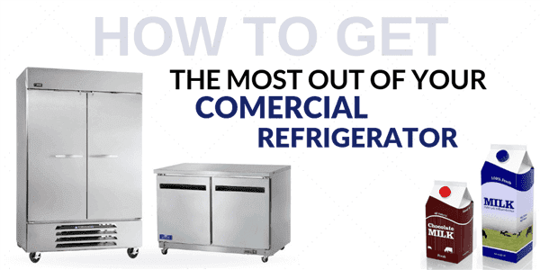 How To Get The Most Out Of Your Commercial Refrigerator