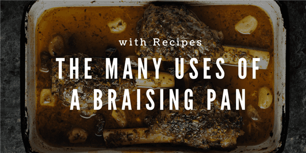 The Many Uses of a Braising Pan with Recipes