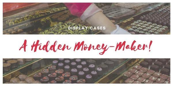 Display Cases: A Hidden Money-Maker!