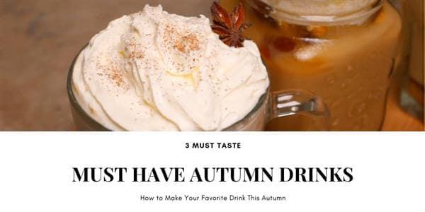 3 Must Taste, Must Have Autumn Drinks