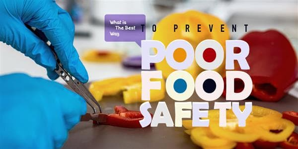 Bidding Bacteria Adieu: The Best Ways to Prevent Poor Food Safety