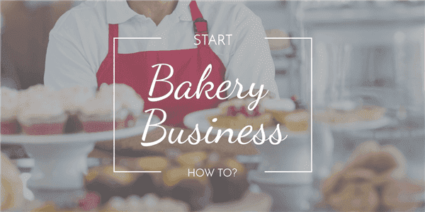 How to Start a Bakery Business?