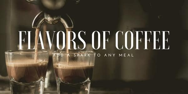 Different Flavors Of Coffee Can Add A Spark To Any Meal