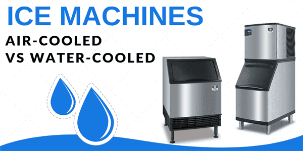 Air-Cooled vs Water-Cooled Ice Machines