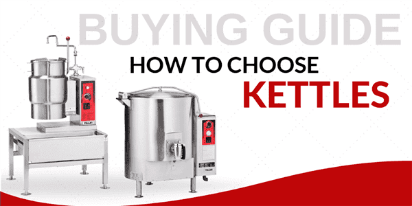 Buying Guide: How to Choose Kettles for Your Foodservice Establishment