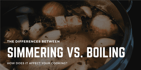 The Differences Between Simmering Vs. Boiling: How Does It Affect Your Cooking?