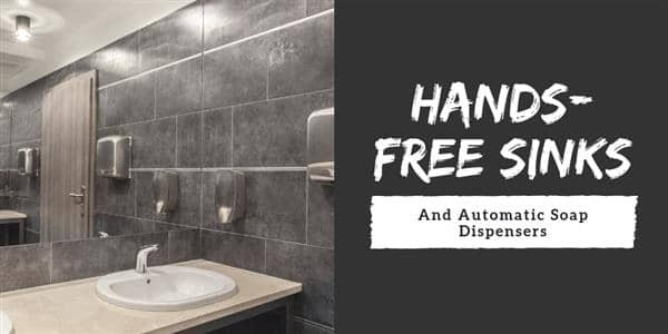Hands-Free Sinks and Automatic Soap Dispensers