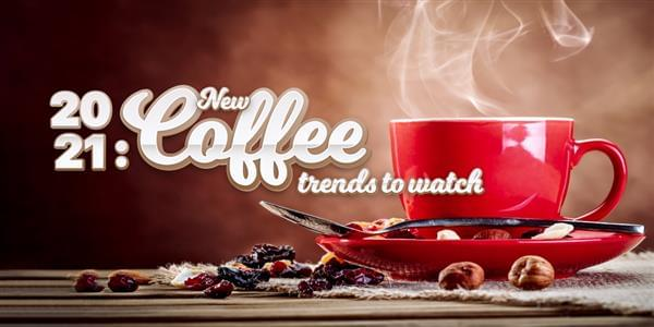 What's Brewing in 2021: New Coffee Trends To Look Forward To